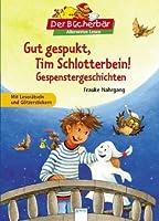 Gut gespukt, Tim Schlotterbein!: Gespenstergeschichten
