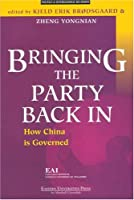 Bringing the Party Back in: How China is Governed (Politics & International Relations)