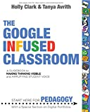 The Google Infused Classroom: A Guidebook to Making Thinking Visible and Amplifying Student Voice (English Edition)