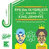 RYO the SKYWALKER meets KING JAMMYS ‾10th Anniversary Special Mix‾