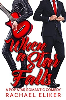 When a Star Falls (Pop Stars Romantic Comedy Book 1) by [Eliker, Rachael]