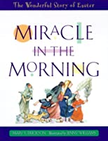 Miracle in the Morning: The Wonderful Story of Easter