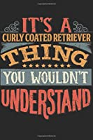 It's A Curly Coated Retriever Thing You Wouldn't Understand: Gift For Curly Coated Retriever Lover 6x9 Planner Journal