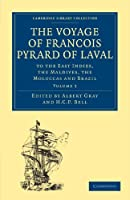 The Voyage of Francois Pyrard of Laval: To the East Indies, the Maldives, the Moluccas and Brazil Volume 3 (Cambridge Library Collection - Hakluyt First Series)