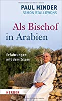 Als Bischof in Arabien: Erfahrungen mit dem Islam