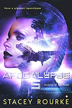 Apocalypse Five (Archive of the Fives Book 1) by [Rourke, Stacey]