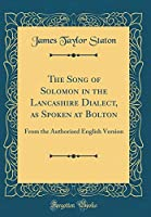 The Song of Solomon in the Lancashire Dialect, as Spoken at Bolton: From the Authorised English Version (Classic Reprint)