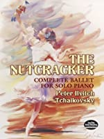 The Nutcracker: Complete Ballet for Solo Piano (Dover Music for Piano) by Peter Ilyitch Tchaikovsky Classical Piano Sheet Music(2005-04-26)