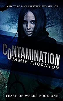 Contamination (Feast of Weeds Book One) by [Thornton, Jamie]