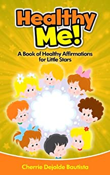 [Bautista, Cherrie Dejolde]のHealthy Me! A Book of Healthy Affirmations for Little Stars (Motivational Kids Books and Picture Books for Kids 3-8) (English Edition)