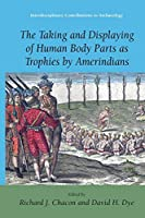 The Taking and Displaying of Human Body Parts as Trophies by Amerindians (Interdisciplinary Contributions to Archaeology)