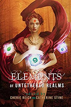 Elements of Untethered Realms by [Reich, Cherie, Stine, Catherine, Brown, Angela, Chapman, Jeff, Fairchild, River, Gardner, Gwen, Gerrick, Misha, Houston, Meradeth, Pax, M., Rains, Christine]