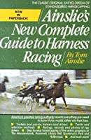 AINSLIE'S NEW COMPLETE GUIDE TO HARNESS RACING