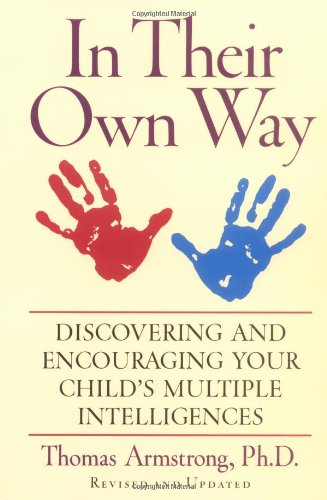 In Their Own Way: Discovering and Encouraging Your Child's Multiple Intelligences