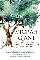 A Torah Giant: The Intellectual Legacy of Rabbi Dr. Irving (Yitz) Greenberg