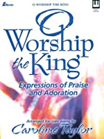 O Worship The King: Expressions of Praise and Adoration: Arranged for Solo Piano