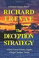 The DECEPTION STRATEGY: A Risky Covert Scheme Topples a Rogue Nuclear Nation (Dalton Crusoe Novels)