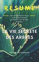Résumé: LA VIE SECRETE DES ARBRES: Une synthèse facile à lire qui vous expose les points essentiels du livre de Peter Wohlleben.