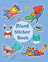 Blank Sticker Book: Cute Animal Superhero Blank Permanent Stickers book to put sticker in and sketch for Kids, Boys and Toddlers | Collection Album, Fun Activity Book (Superhero Blank Sticker Album Journal)