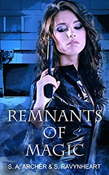 Remnants of Magic: Remastered: Novel Version - The Sidhe Urban Fantasy Adventure by [Archer,S.A., Ravynheart,S.]
