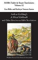 Arthur Golding's 'A Moral Fabletalk' and Other Renaissance Fable Translations (Mhra Tudor & Stuart Translations)