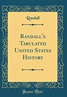 Randall's Tabulated United States History (Classic Reprint)