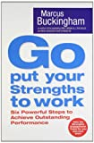 Go Put Your Strengths To Work: Learn the Three Vital Skills for Flourishing at Work