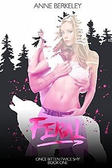 Feral (Once Bitten Twice Shy Series Book 1) by [Berkeley, Anne]