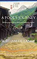 A Fool's Journey: Walking Japan's Inland Route in Search of a Notion