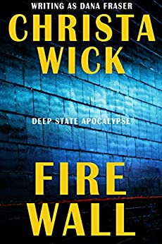 Fire Wall (Deep State Apocalypse Book 3) by [Wick, Christa, Fraser, Dana]