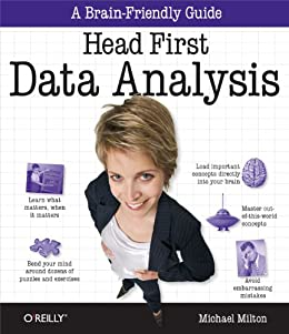 [Milton, Michael]のHead First Data Analysis: A learner's guide to big numbers, statistics, and good decisions (English Edition)
