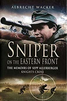 Sniper on the Eastern Front: The Memoirs of Sepp Allerberger, Knight's Cross by [Wacker, Albrecht]