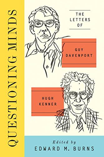 Questioning Minds: The Letters of Guy Davenport and Hugh Kenner: 1;2