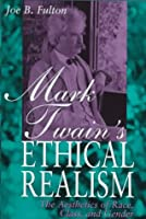Mark Twain's Ethical Realism: The Aesthetics of Race, Class and Gender