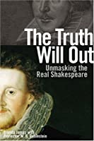 Truth Will Out: Unmasking the Real Shakespeare