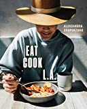 EAT. COOK. L.A.: Recipes from the City of Angels (English Edition)