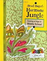 Hormone Jungle: Coming of Age in Middle School