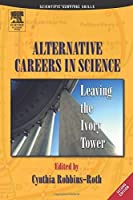 Alternative Careers in Science Second Edition: Leaving the Ivory Tower (Scientific Survival Skills) [並行輸入品]