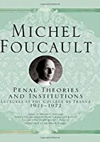 Penal Theories and Institutions: Lectures at the Collège de France, 1971-1972 (Michel Foucault, Lectures at the Collège de France)