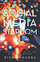 Social Media Stardom: Change Your Life by the Click of A Button
