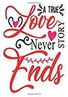A true love story never ends: surprise gifts for wife: Great Journal or Planner for women special gifts for wife, Elegant notebook surprise gifts for wife 100 pages 7 x 10 (anniversary gifts for wife)