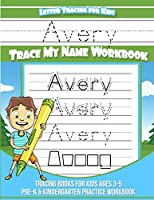 Avery Letter Tracing for Kids Trace My Name Workbook: Tracing Books for Kids Ages 3 - 5 Pre-K & Kindergarten Practice Workbook