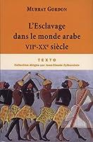L' esclavage dans le monde arabe VII-XX siècle
