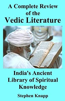 [Knapp, Stephen]のA Complete Review of the Vedic Literature: India's Ancient Library of Spiritual Knowledge (English Edition)