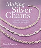 Making Silver Chains: Simple Techniques, Beautiful Designs (Jewelry Crafts)