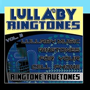 Lullaby Ringtones Vol. 2 - Lullaby Music Ringtones For Your Cell Phone