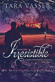 Irresistible (The Bloodlust Chronicles Book 1) by [Vasser, Tara]
