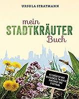 Mein Stadt-Kraeuter-Buch: Heilkraeuter und Wildgemuese zwischen Hinterhof und Stadtpark - Empfohlen von Wolf-Dieter Storl