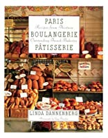 Paris Boulangerie-Patisserie: Recipes from Thirteen Outstanding French Bakeries