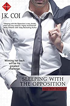 Sleeping with the Opposition (Bad Boy Bosses) by [Coi, J.K.]